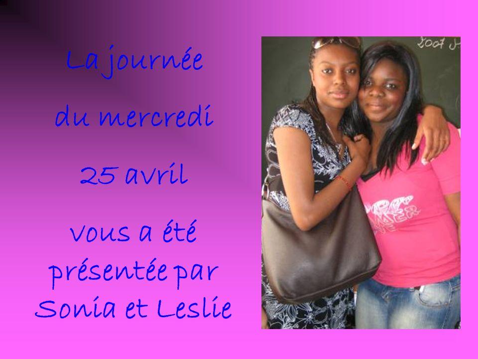 La journée du mercredi 25 avril vous a été présentée par Sonia et Leslie