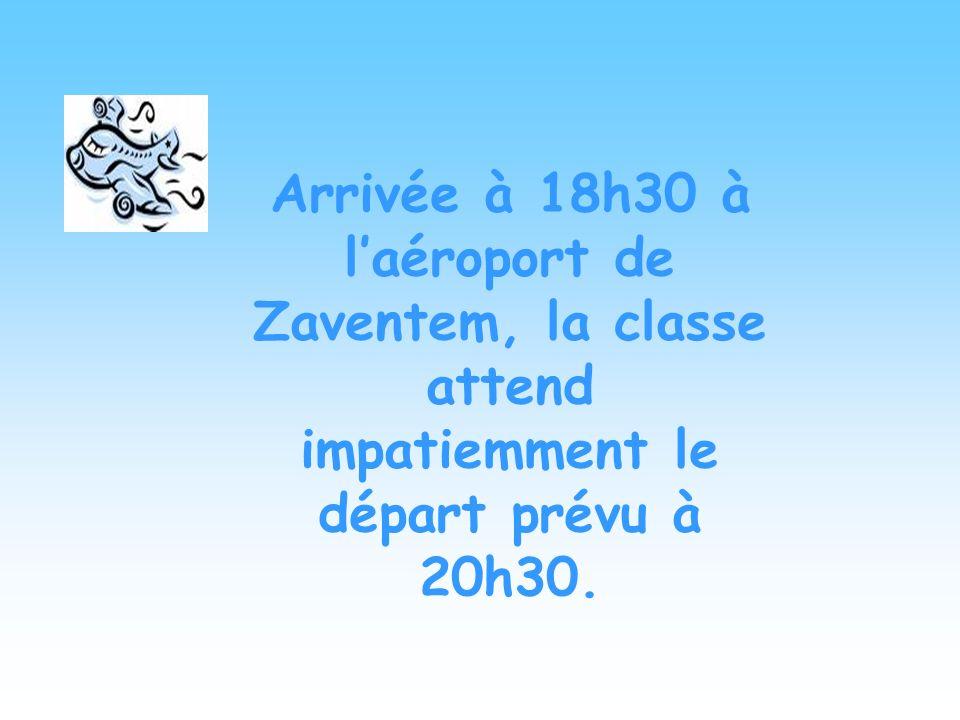 Arrivée à 18h30 à laéroport de Zaventem, la classe attend impatiemment le départ prévu à 20h30.