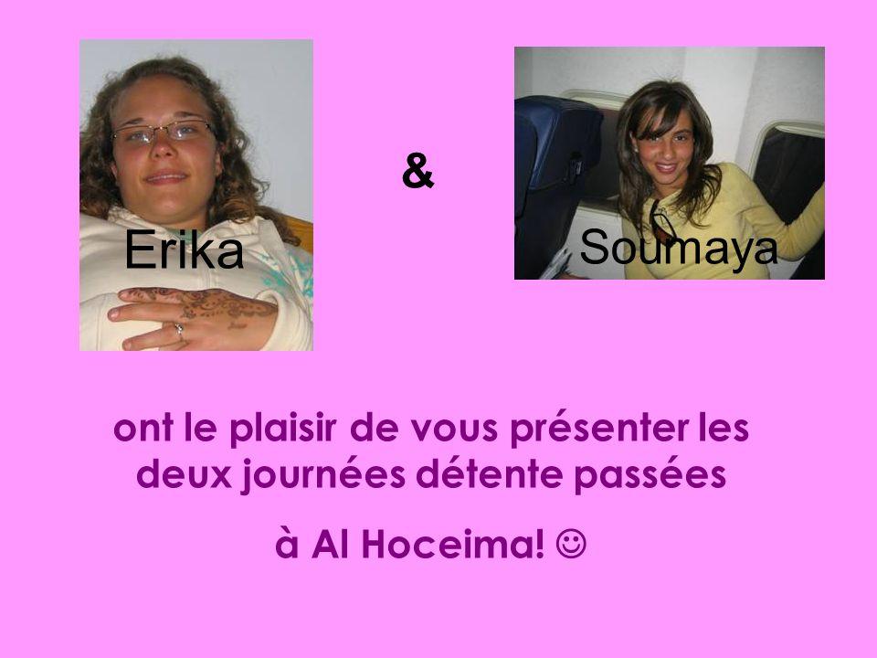 ont le plaisir de vous présenter les deux journées détente passées à Al Hoceima! Erika Soumaya &