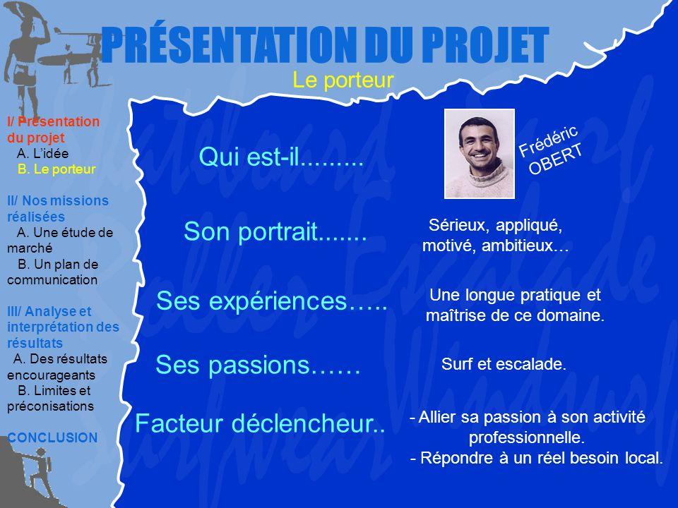 PRÉSENTATION DU PROJET Le porteur Sérieux, appliqué, motivé, ambitieux… Une longue pratique et maîtrise de ce domaine.