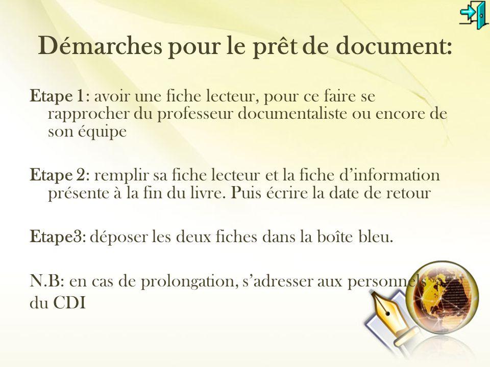 Démarches pour le prêt de document: Etape 1: avoir une fiche lecteur, pour ce faire se rapprocher du professeur documentaliste ou encore de son équipe