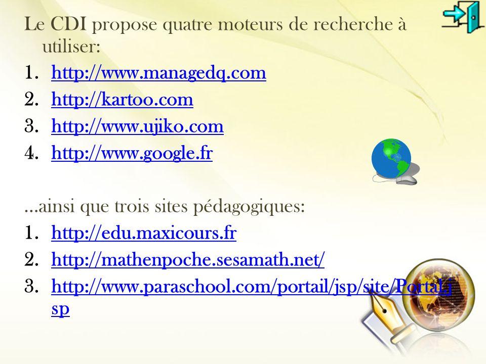 Le CDI propose quatre moteurs de recherche à utiliser: 1.http://www.managedq.comhttp://www.managedq.com 2.http://kartoo.comhttp://kartoo.com 3.http://