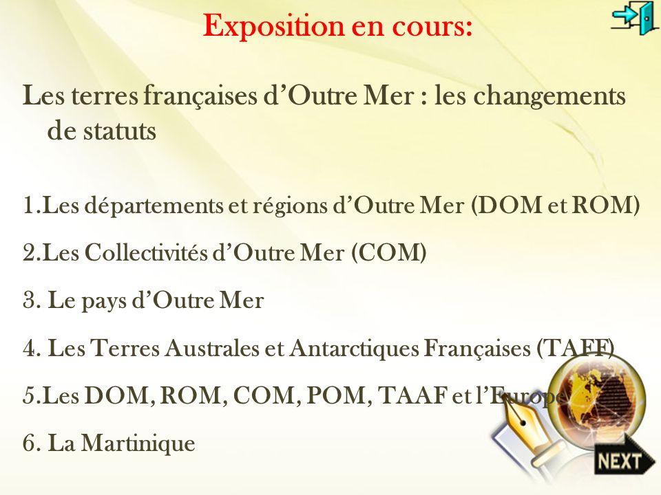 Exposition en cours: Les terres françaises dOutre Mer : les changements de statuts 1.Les départements et régions dOutre Mer (DOM et ROM) 2.Les Collect