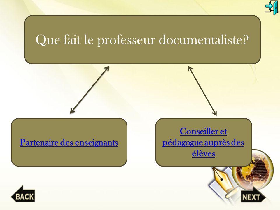 Partenaire des enseignants Conseiller et pédagogue auprès des élèves Que fait le professeur documentaliste?