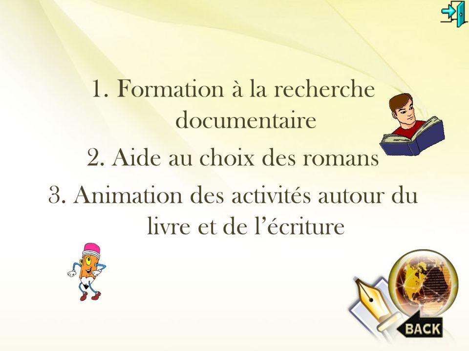 1.Formation à la recherche documentaire 2. Aide au choix des romans 3. Animation des activités autour du livre et de lécriture