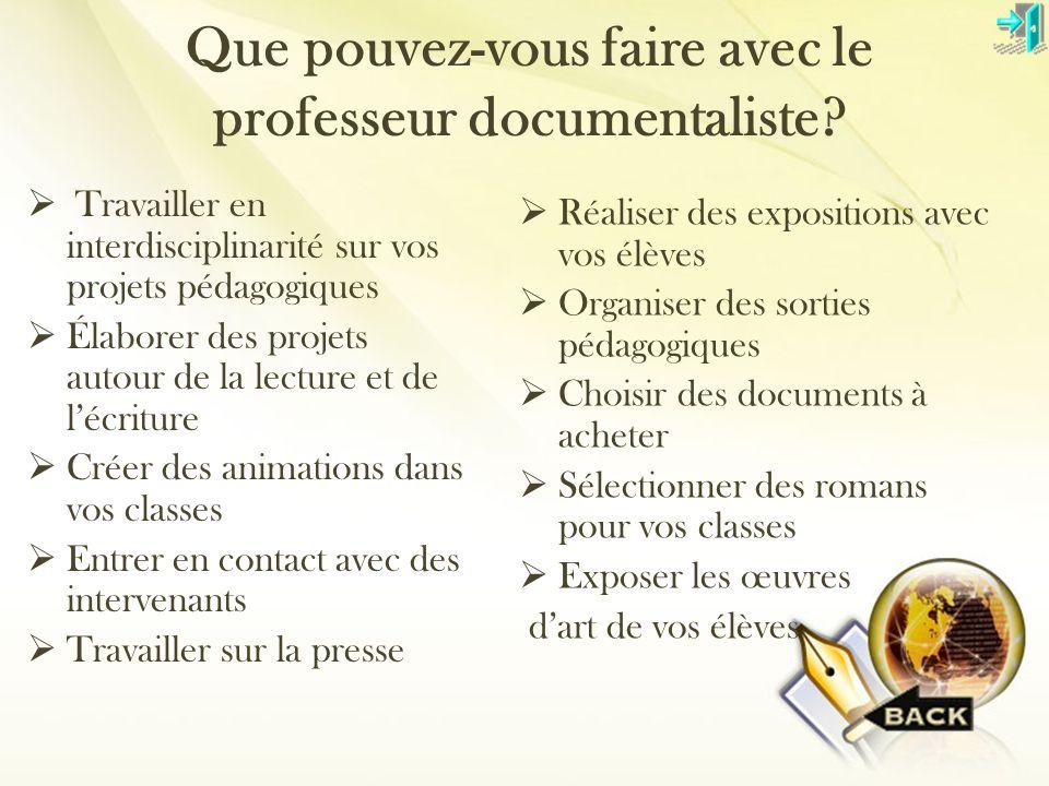 Que pouvez-vous faire avec le professeur documentaliste? Travailler en interdisciplinarité sur vos projets pédagogiques Élaborer des projets autour de
