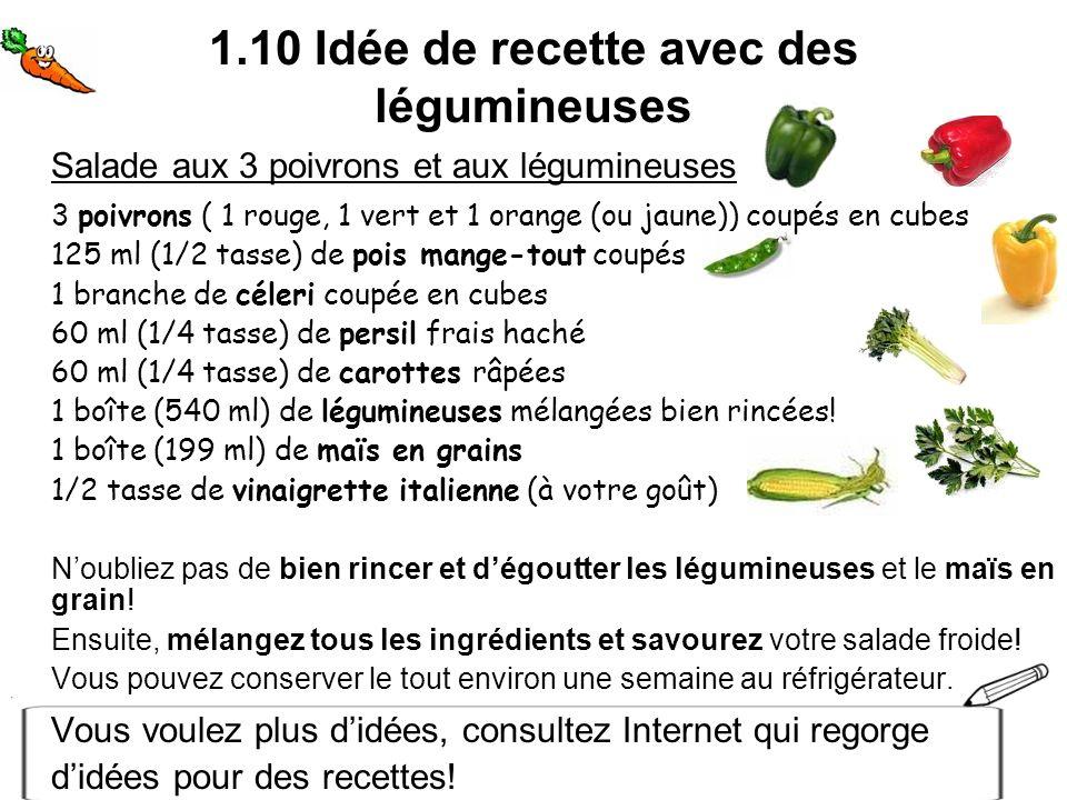 1.10 Idée de recette avec des légumineuses Salade aux 3 poivrons et aux légumineuses 3 poivrons ( 1 rouge, 1 vert et 1 orange (ou jaune)) coupés en cu