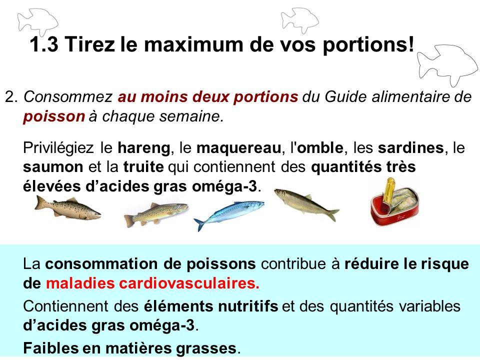2.Consommez au moins deux portions du Guide alimentaire de poisson à chaque semaine. Privilégiez le hareng, le maquereau, l'omble, les sardines, le sa