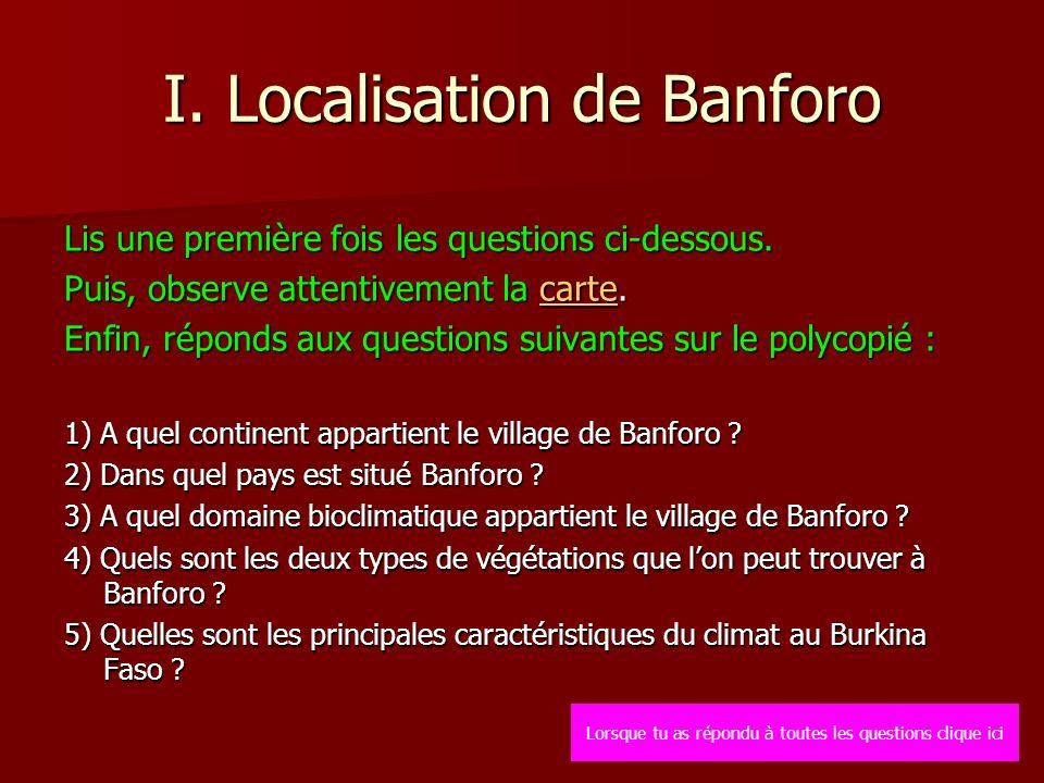 I. Localisation de Banforo Lis une première fois les questions ci-dessous. Puis, observe attentivement la carte. carte Enfin, réponds aux questions su