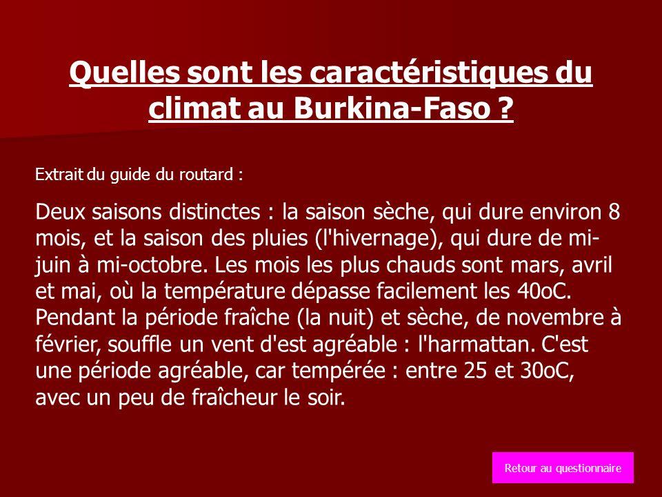 Quelles sont les caractéristiques du climat au Burkina-Faso ? Extrait du guide du routard : Deux saisons distinctes : la saison sèche, qui dure enviro