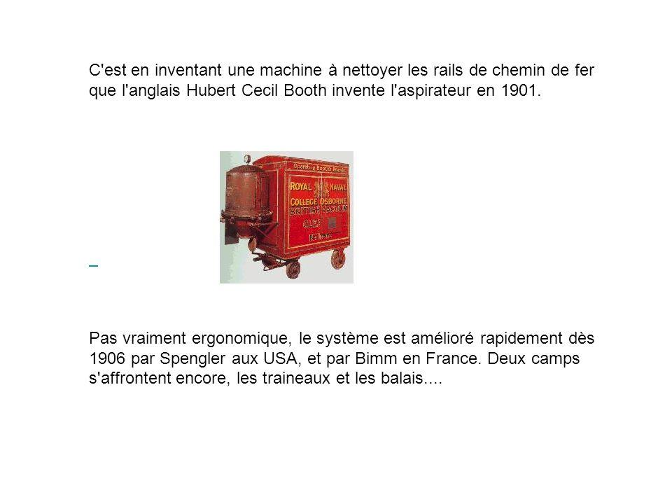 C'est en inventant une machine à nettoyer les rails de chemin de fer que l'anglais Hubert Cecil Booth invente l'aspirateur en 1901. Pas vraiment ergon