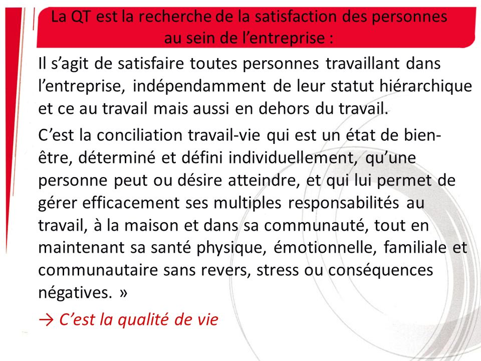 La QT est la recherche de la satisfaction des personnes au sein de lentreprise : Il sagit de satisfaire toutes personnes travaillant dans lentreprise,