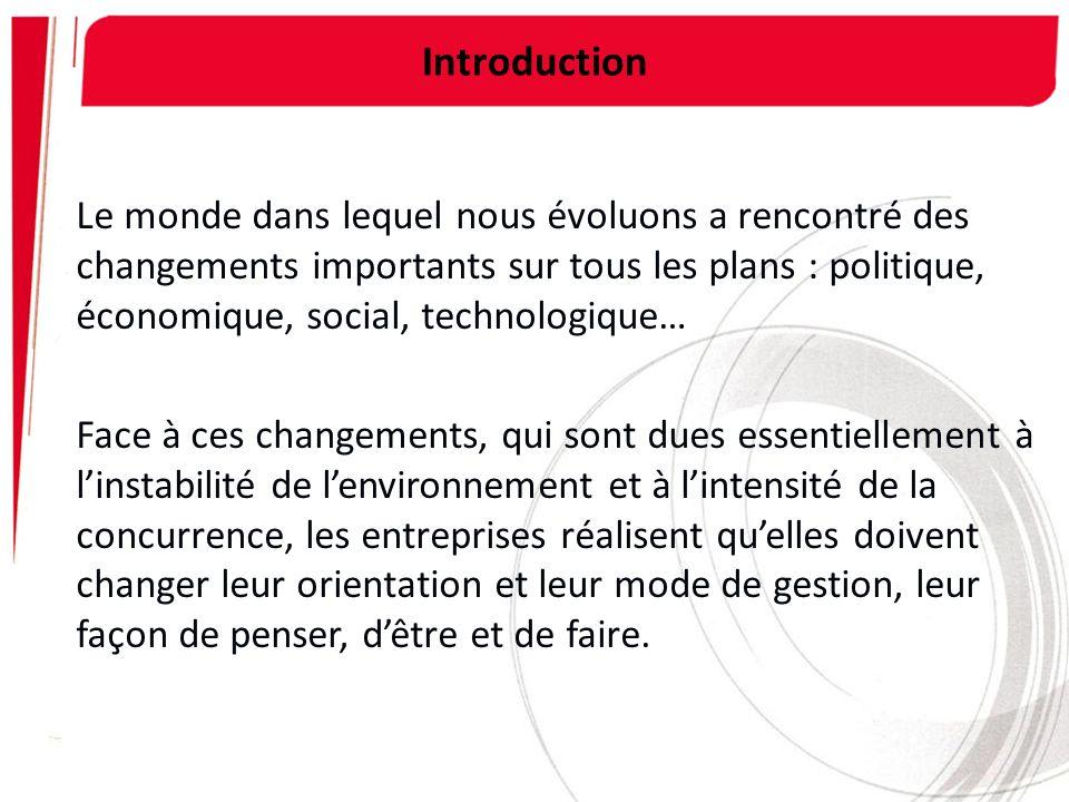 Introduction Le monde dans lequel nous évoluons a rencontré des changements importants sur tous les plans : politique, économique, social, technologiq