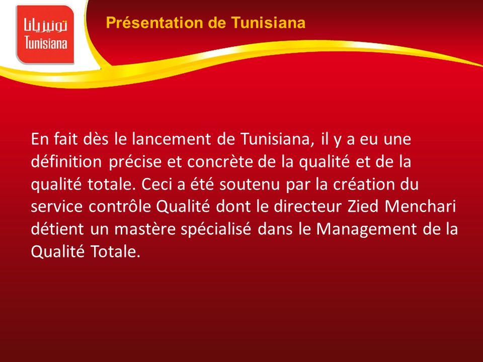 En fait dès le lancement de Tunisiana, il y a eu une définition précise et concrète de la qualité et de la qualité totale. Ceci a été soutenu par la c