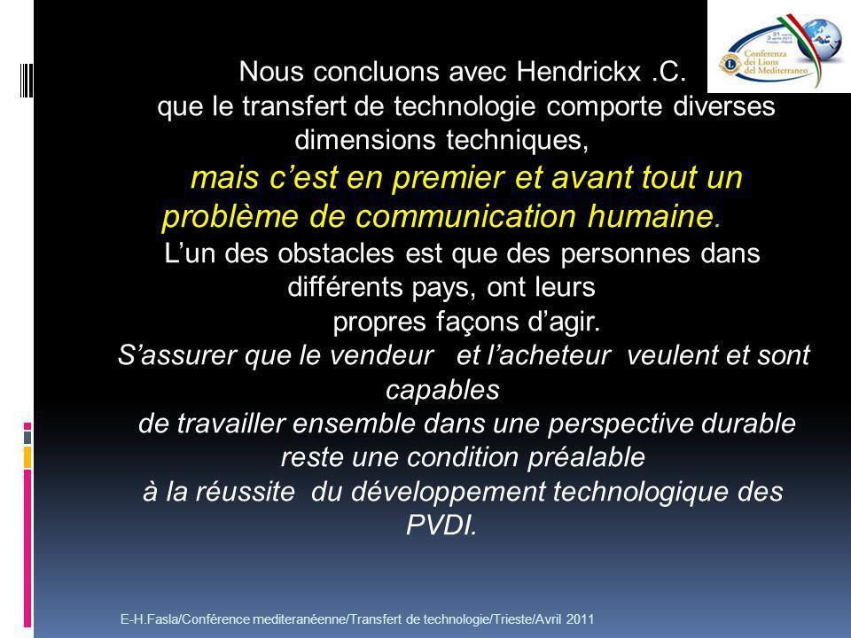 Nous concluons avec Hendrickx.C. que le transfert de technologie comporte diverses dimensions techniques, mais cest en premier et avant tout un problè