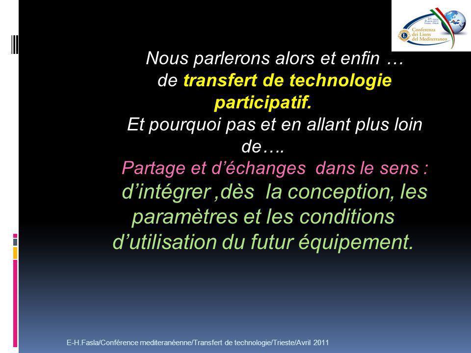 Nous parlerons alors et enfin … de transfert de technologie participatif. Et pourquoi pas et en allant plus loin de…. Partage et déchanges dans le sen