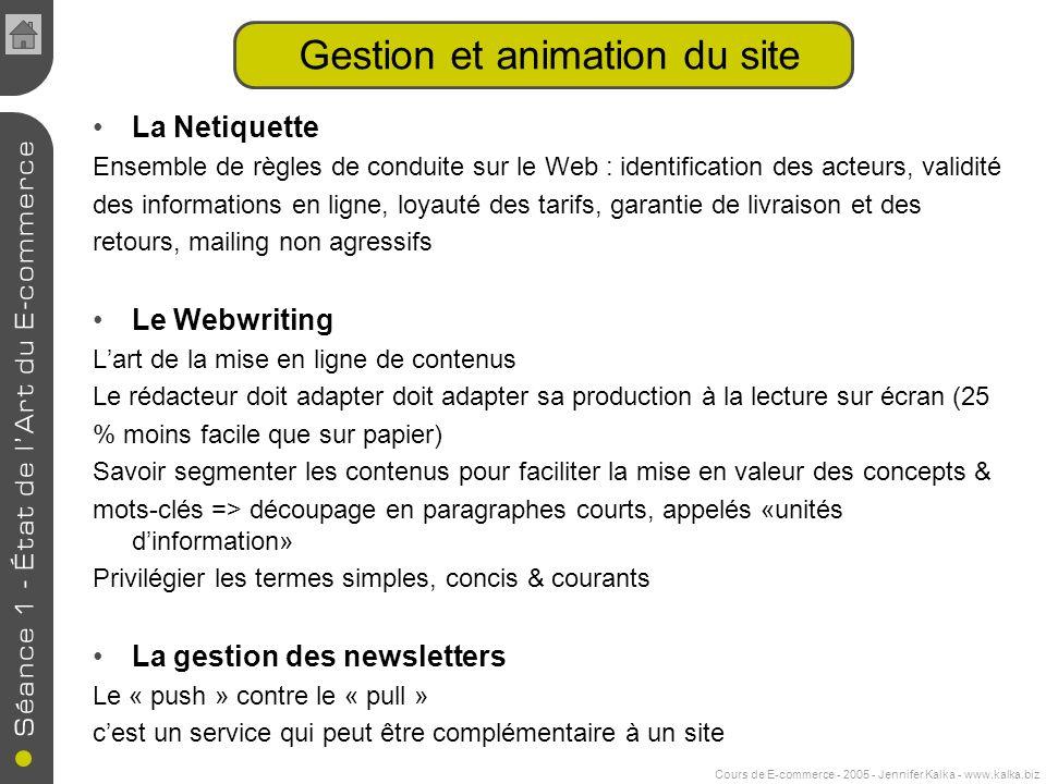 Cours de E-commerce - 2005 - Jennifer Kalka - www.kalka.biz Gestion et animation du site La Netiquette Ensemble de règles de conduite sur le Web : ide