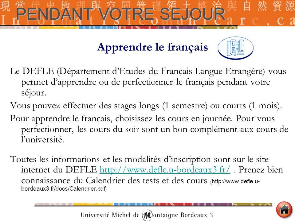 PENDANT VOTRE SEJOUR Apprendre le français Le DEFLE (Département dEtudes du Français Langue Etrangère) vous permet dapprendre ou de perfectionner le f