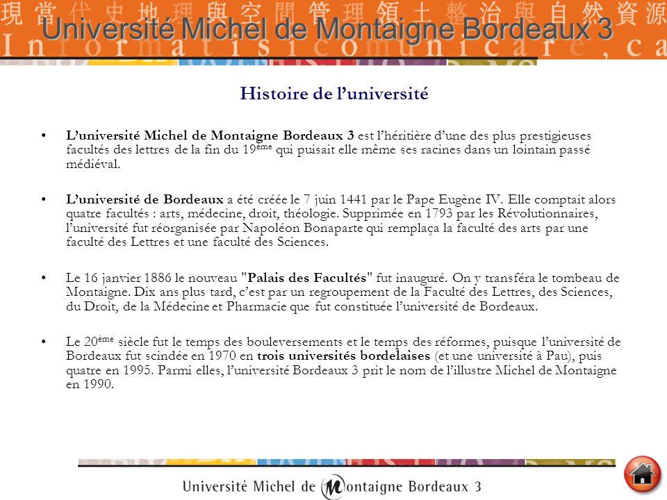 Histoire de luniversité Luniversité Michel de Montaigne Bordeaux 3 est lhéritière dune des plus prestigieuses facultés des lettres de la fin du 19 ème