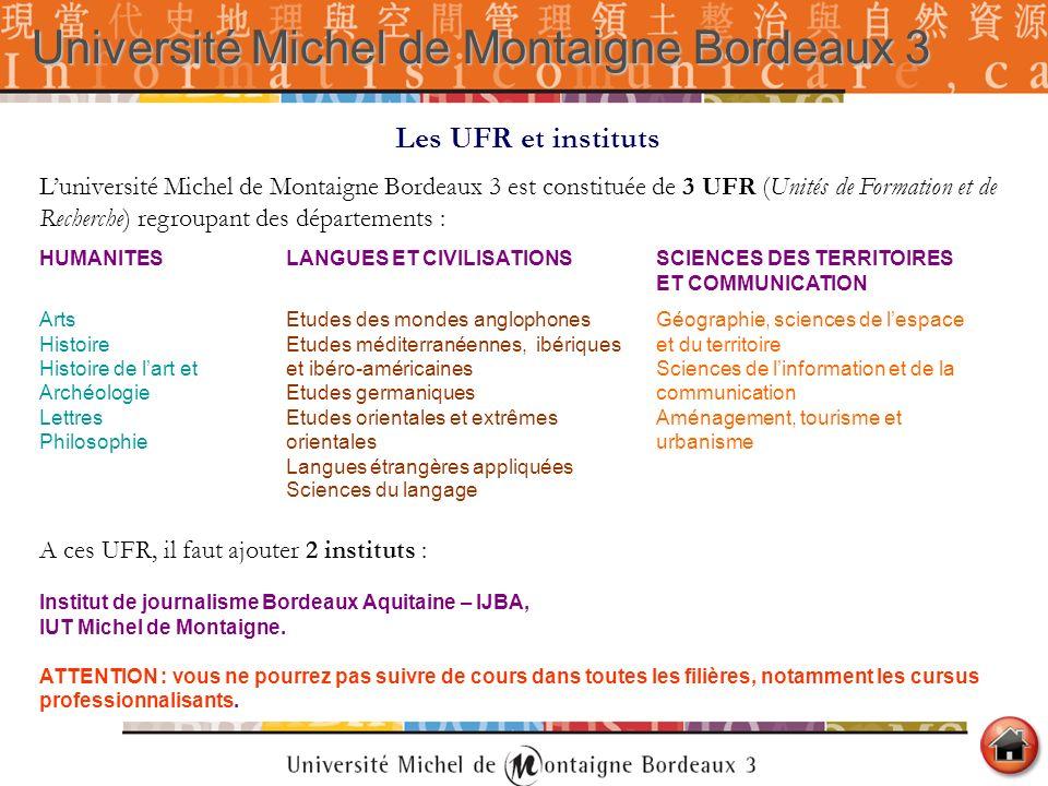 Les UFR et instituts Luniversité Michel de Montaigne Bordeaux 3 est constituée de 3 UFR (Unités de Formation et de Recherche) regroupant des départeme