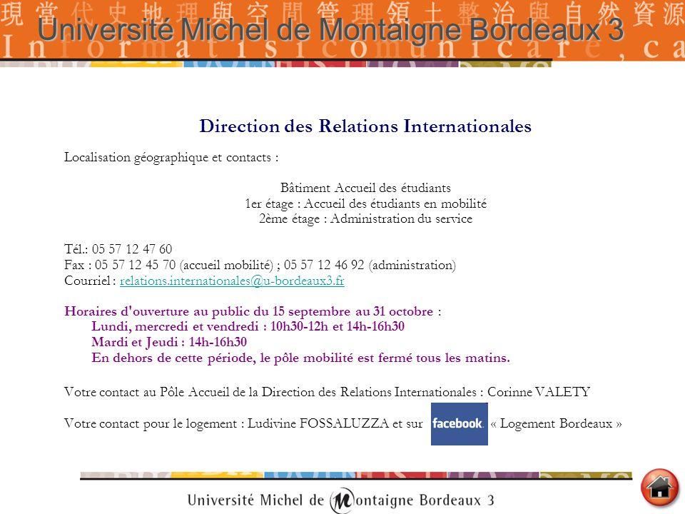 Direction des Relations Internationales Localisation géographique et contacts : Bâtiment Accueil des étudiants 1er étage : Accueil des étudiants en mo
