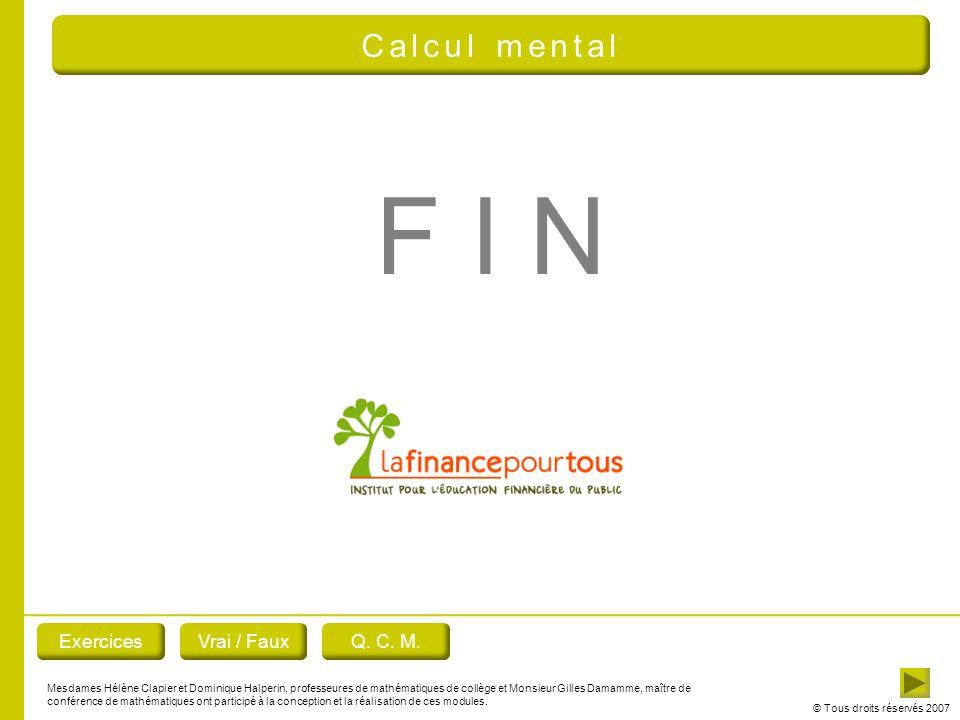 © Tous droits réservés 2007 F I N ExercicesVrai / FauxQ.