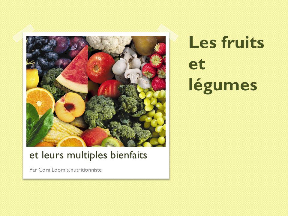 Les fruits et légumes et leurs multiples bienfaits Par Cora Loomis, nutritionniste