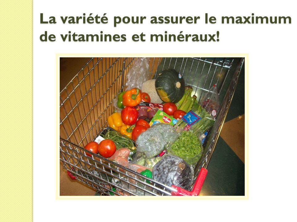 La variété pour assurer le maximum de vitamines et minéraux!