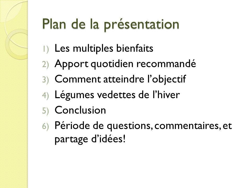 Plan de la présentation 1) Les multiples bienfaits 2) Apport quotidien recommandé 3) Comment atteindre lobjectif 4) Légumes vedettes de lhiver 5) Conc