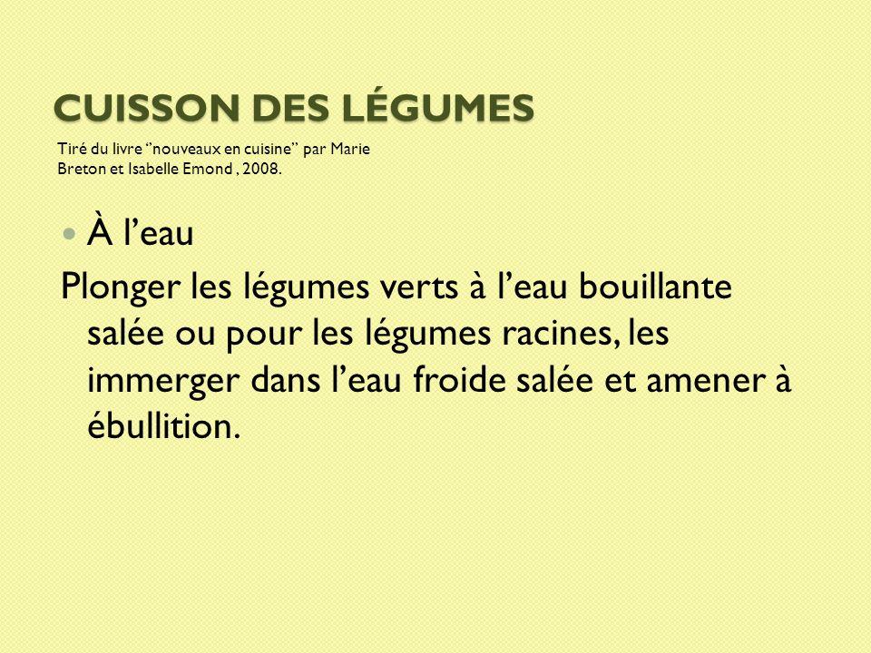 CUISSON DES LÉGUMES Tiré du livre nouveaux en cuisine par Marie Breton et Isabelle Emond, 2008. À leau Plonger les légumes verts à leau bouillante sal