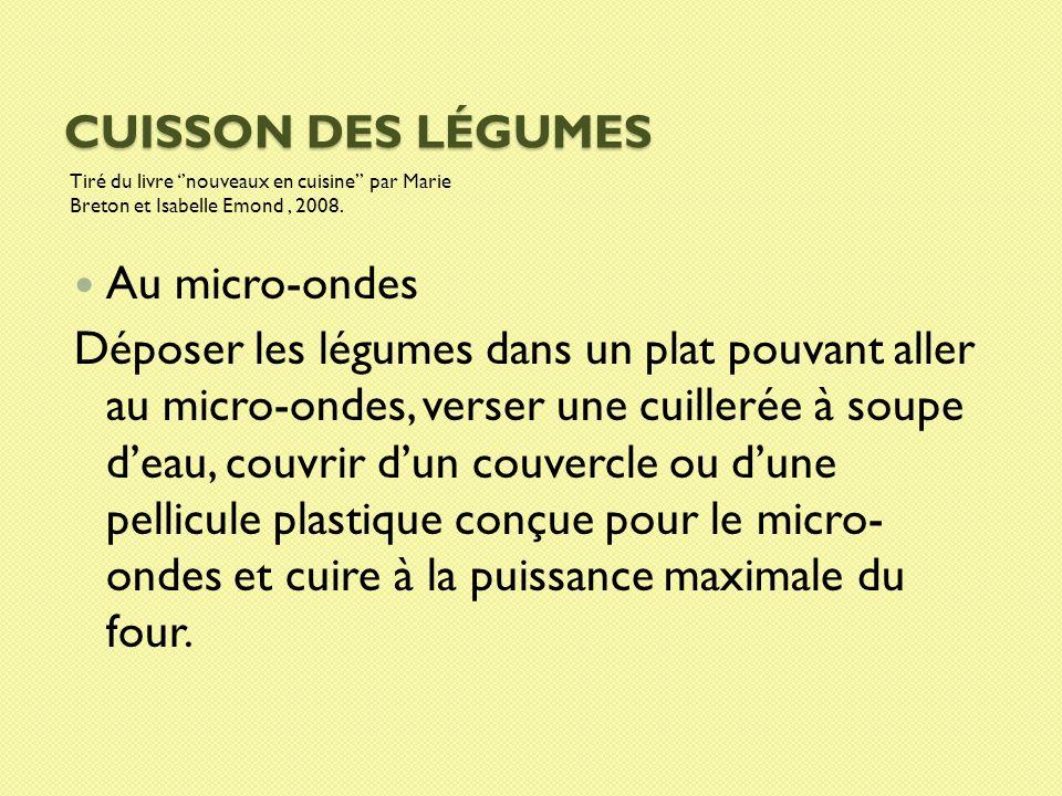 CUISSON DES LÉGUMES Tiré du livre nouveaux en cuisine par Marie Breton et Isabelle Emond, 2008. Au micro-ondes Déposer les légumes dans un plat pouvan