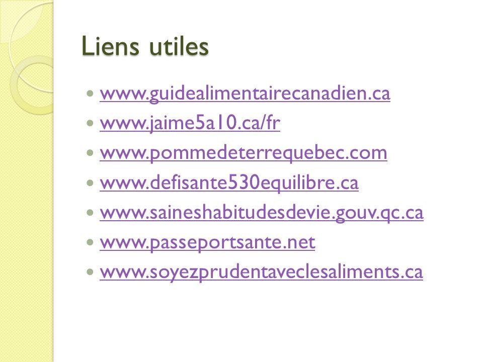Liens utiles www.guidealimentairecanadien.ca www.jaime5a10.ca/fr www.pommedeterrequebec.com www.defisante530equilibre.ca www.saineshabitudesdevie.gouv