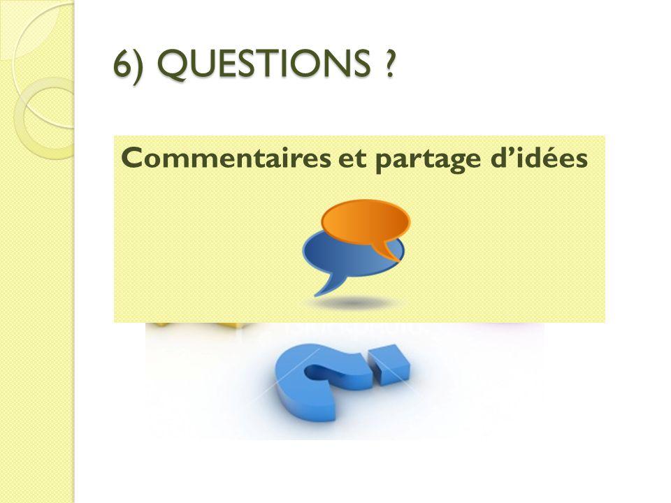 6) QUESTIONS ? Commentaires et partage didées