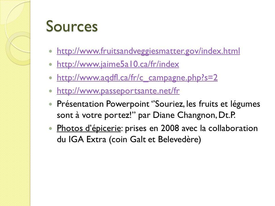 Sources http://www.fruitsandveggiesmatter.gov/index.html http://www.jaime5a10.ca/fr/index http://www.aqdfl.ca/fr/c_campagne.php?s=2 http://www.passepo