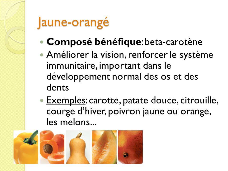 Jaune-orangé Composé bénéfique: beta-carotène Améliorer la vision, renforcer le système immunitaire, important dans le développement normal des os et