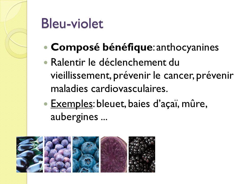 Bleu-violet Composé bénéfique: anthocyanines Ralentir le déclenchement du vieillissement, prévenir le cancer, prévenir maladies cardiovasculaires. Exe