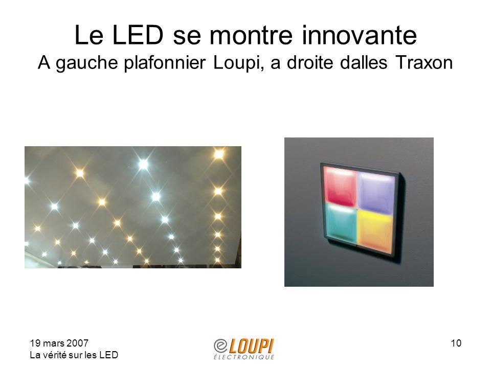 19 mars 2007 La vérité sur les LED 10 Le LED se montre innovante A gauche plafonnier Loupi, a droite dalles Traxon