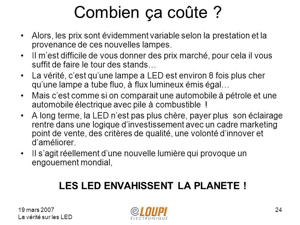 19 mars 2007 La vérité sur les LED 24 Combien ça coûte ? Alors, les prix sont évidemment variable selon la prestation et la provenance de ces nouvelle