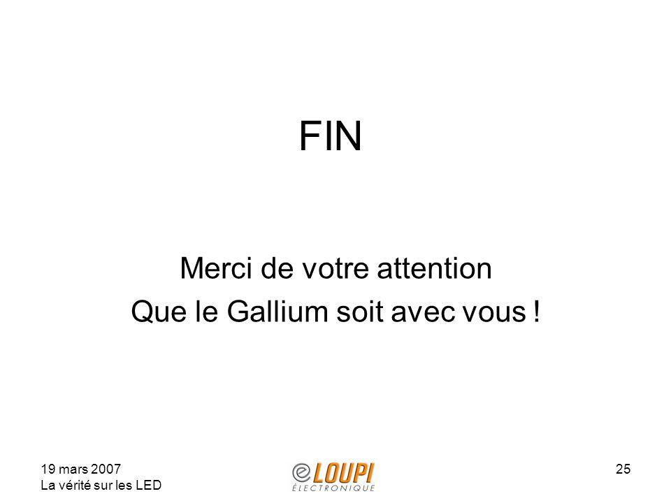 19 mars 2007 La vérité sur les LED 25 FIN Merci de votre attention Que le Gallium soit avec vous !