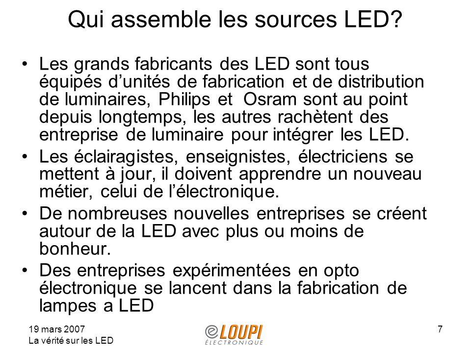 19 mars 2007 La vérité sur les LED 7 Qui assemble les sources LED? Les grands fabricants des LED sont tous équipés dunités de fabrication et de distri