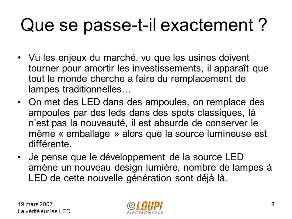19 mars 2007 La vérité sur les LED 8 Que se passe-t-il exactement ? Vu les enjeux du marché, vu que les usines doivent tourner pour amortir les invest