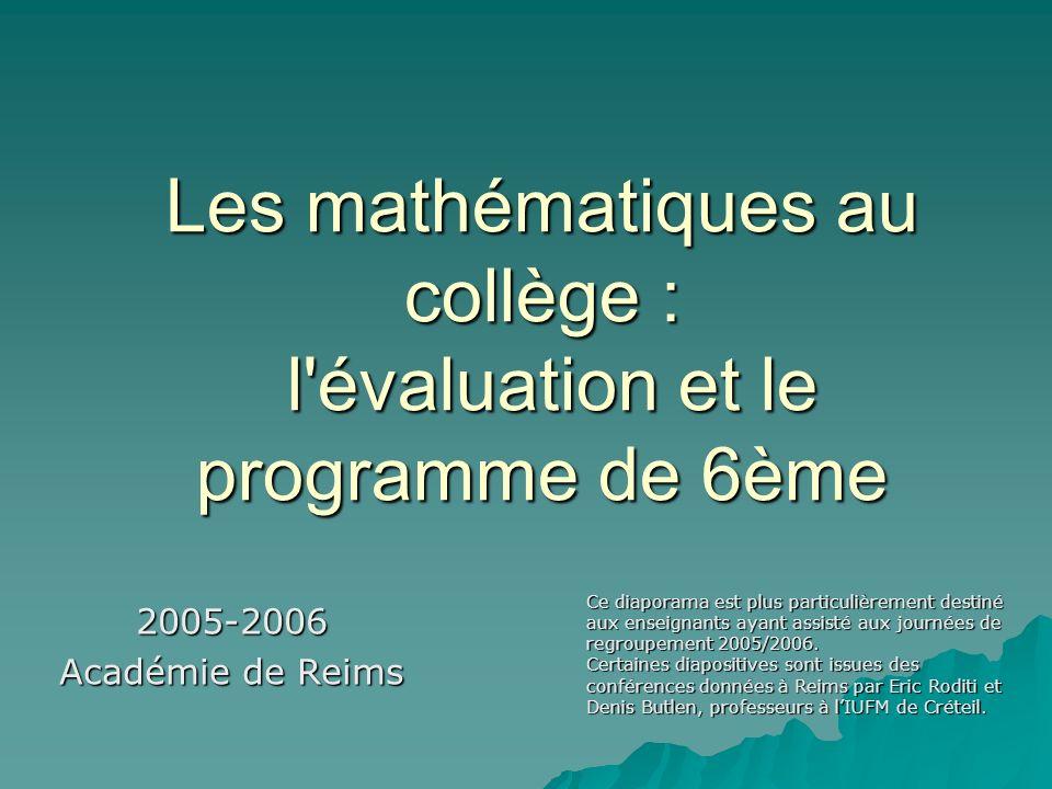 Les mathématiques au collège : l'évaluation et le programme de 6ème 2005-2006 Académie de Reims Ce diaporama est plus particulièrement destiné aux ens