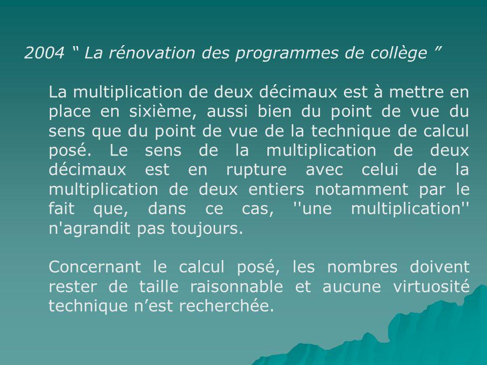 2004 La rénovation des programmes de collège La multiplication de deux décimaux est à mettre en place en sixième, aussi bien du point de vue du sens q