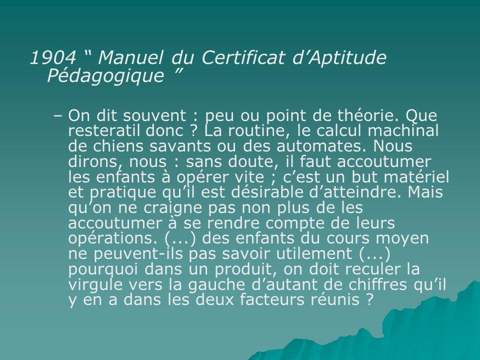 1904 Manuel du Certificat dAptitude Pédagogique – –On dit souvent : peu ou point de théorie. Que resteratil donc ? La routine, le calcul machinal de