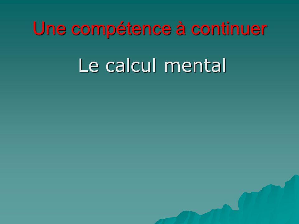 Une compétence à continuer Le calcul mental