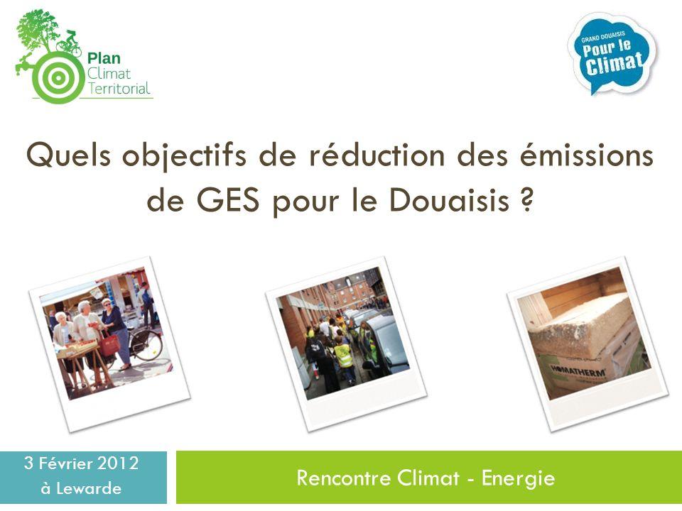 Rencontre Climat - Energie 3 Février 2012 à Lewarde Quels objectifs de réduction des émissions de GES pour le Douaisis ?