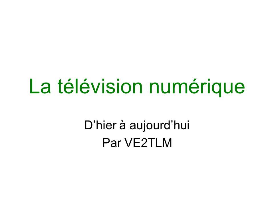 La télévision numérique Dhier à aujourdhui Par VE2TLM
