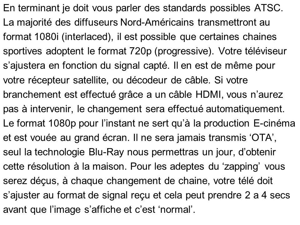 En terminant je doit vous parler des standards possibles ATSC. La majorité des diffuseurs Nord-Américains transmettront au format 1080i (interlaced),