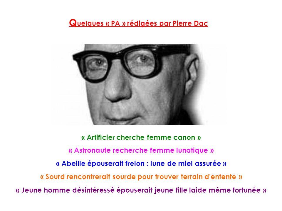 Q uelques « PA » rédigées par Pierre Dac « Artificier cherche femme canon » « Astronaute recherche femme lunatique » « Abeille épouserait frelon : lun