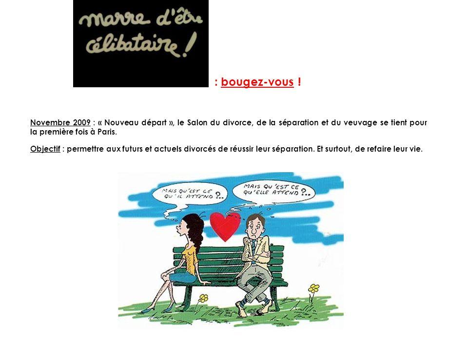 : bougez-vous ! Novembre 2009 : « Nouveau départ », le Salon du divorce, de la séparation et du veuvage se tient pour la première fois à Paris. Object